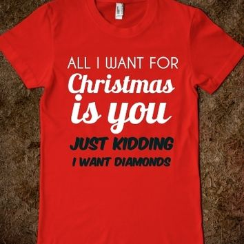 Supermarket: All I Want For Christmas Is You Just Kidding I Want Diamonds from Glamfoxx Shirts
