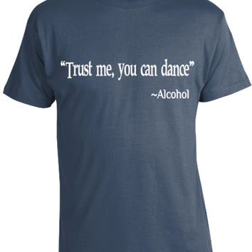 Trust me You Can Dance Alcohol T-Shirt