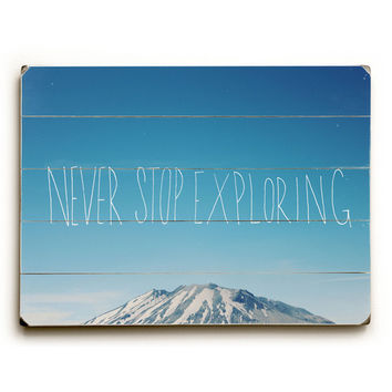 Never Stop Exploring by Artist Leah Flores Wood Sign