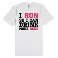 I Run So I Can Drink More Beer