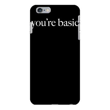 you are basic iPhone 6/6s Plus Case