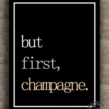 Inspirational Quotes, But First Champagne, inspiring quotes, typography, poem, poster, wall art, home decor, wall decor, 8x10, 11x14, 16x20
