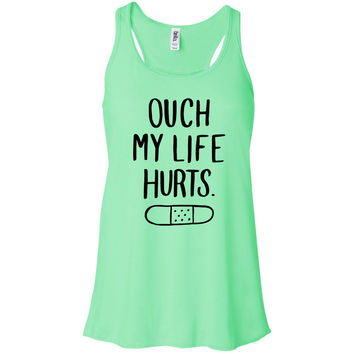 Ouch My Life Hurts Tank Top Racerback