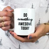 Do something awesome today - 11oz Coffee Mug