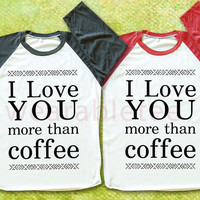 I Love You TShirts Coffee Shirts Baseball Tee Shirts Unisex TShirts Women TShirts Men TShirts