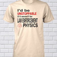 Funny Police Shirt Funny Physics Tee Small Medium Large Xlarge Funhouse