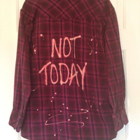 "Plaid flannel ""Not Today"" hand bleached soft grunge"