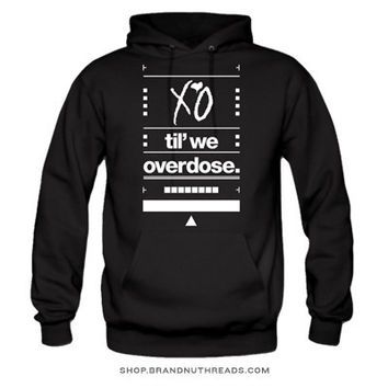 XO Til We Overdose - Hoodie - Black by BrandNuThreads | BrandNuThreads