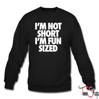 I'm Not Short I'm Fun Sized crewneck sweatshirt