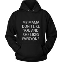 My Mama Don't Like You Graphic Hoodie