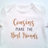 Cousins make the best friends, bodysuit shirt, baby boy girl, cute baby clothes, baby shower, gifts for kids, glitter, brother sister custom
