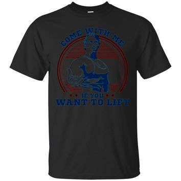 Come With Me If You Want Lift Arnold Schwarzenegger TShirt