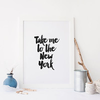 Printable Art,Take Me To The New York,Gift For Her,Gift For Husband,Gift Idea,New York Print,Typography Poster,Black And White,NYC,Instant