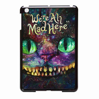 We Are All Mad Here Alice In Wonderland We Re All Mad Here iPad Mini Case