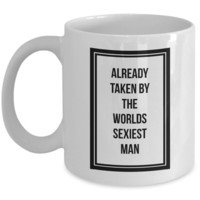 Valentine's Day Gift, Coffee Mug - ALREADY TAKEN BY THE WORLDS SEXIEST MAN - Best Funny Present for Wife Husband Girlfriend Boyfriend