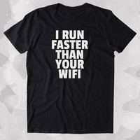 I Run Faster Than Your Wifi Shirt Funny Running Work Out Gym Runner Clothing Tumblr T-shirt