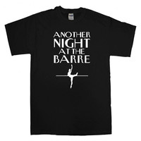 another night at the barre For T-Shirt Unisex Adults size S-2XL