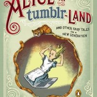 Alice in Tumblr-land: And Other Fairy Tales for a New Generation