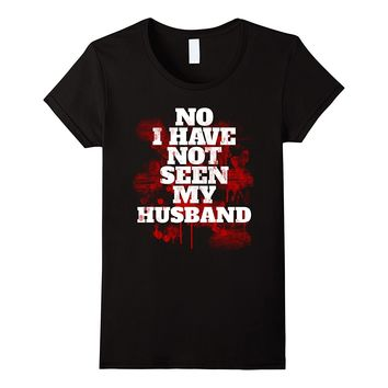 No I Have Not Seen My Husband Funny Halloween T-shirt