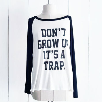 Don't Grow Up It's a Trap Baseball Tee, Black and White