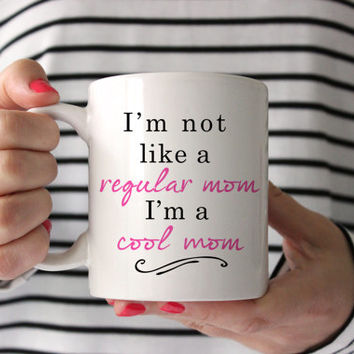 Coffee Mug I'm not like a regular mom | I'm a cool mom Coffee Cup | Coffee Mug | Funny | Humor | Gift | Birthday | Christmas | Mother's Day