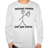 Instant Human Just Add Coffee, Funny T-shirts
