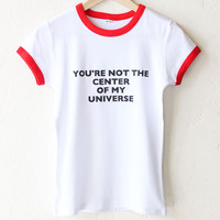 You're Not The Center Of My Universe Ringer Tee