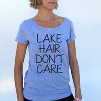 Lake Hair Dont Care. Womens Slouchy Shirt. Lake Hair Dont Care Tshirt.  Womens Off shoulder Tee. Lake Hair Dont Care Shirt