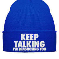 KEEP TALKING IM DIAGNOSING EMBROIDERY HAT - Beanie Cuffed Knit Cap