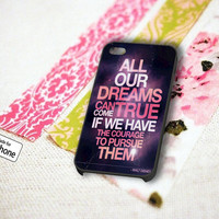 Dreams True Courage Quotes - iPhone 5 5S iPhone 4 4S Samsung Galaxy S3 S4 Case
