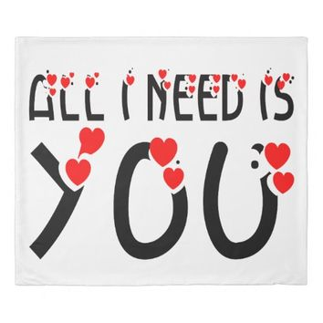 All I Need Is You Duvet Cover
