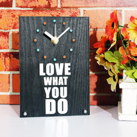 Wooden Table Clock with Love What You Do Print