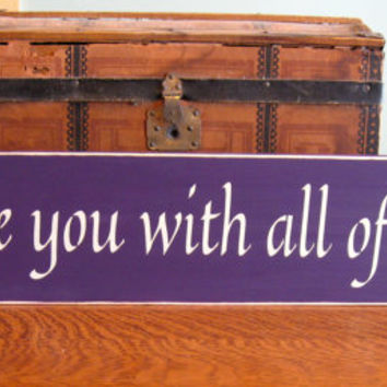 Wood sign, I love you with all of me, home decor, wall hanging sign