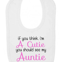 If You Think I'm Cute You Should See My Auntie Cheeky Statement Velcro Fastening Baby Bib