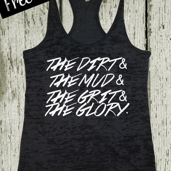 The Dirt The Mud The Grit The Glory. Mud Run Tank Top. Southern Girl. Country Shirt. Workout Tank. Southern Tank. Free Shipping USA