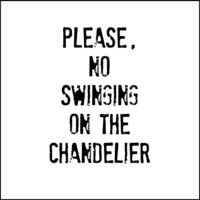 Please, No Swinging On The Chandelier