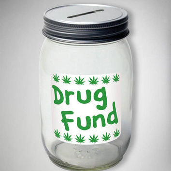 'Drug Fund' Mason Jar Bank