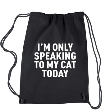 I'm Only Speaking To My Cat Today Drawstring Backpack