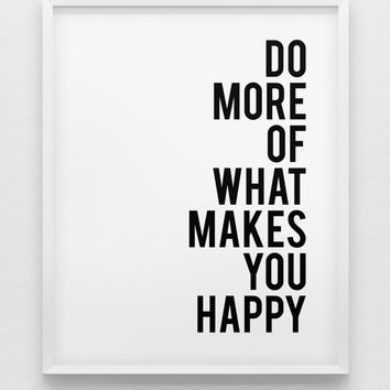 do more of what makes you happy print // motivational print // black and white home decor print // inspirational wall art