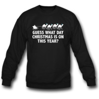 Guess What Day Christmas Is On This Year sweatshirt