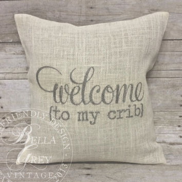 Welcome to My Crib Burlap Pillow Cover - Shabby Chic Nursery - Baby Shower Gift - Nursery Decor - Rustic Nursery - Vintage Nursery
