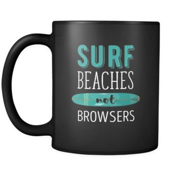 Surfing Surf beaches not browsers 11oz Black Mug