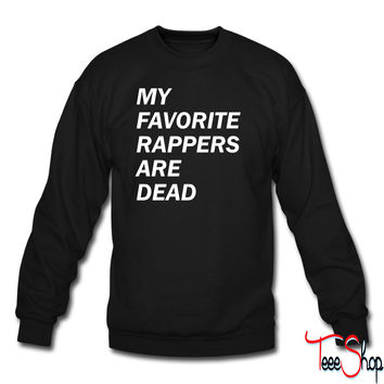SALE - MY FAV RAPPERS ARE DEAD 4 sweatshirt