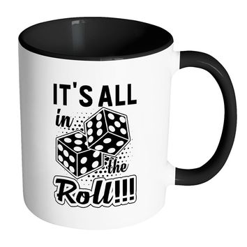 Craps Humor Dice Mug Its All In The Roll White 11oz Accent Coffee Mugs