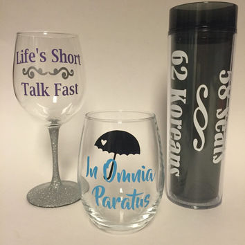 Gilmore Girls inspired drinkware: Life's short talk fast, in omnia paratus, 58 seats 62 koreans wine glass, stemless, or tumbler