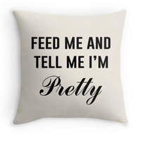"""Feed Me And Tell Me I'm Pretty"" Decor Pillow for Emily"