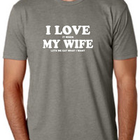 I love my wife t shirt I love it when my wife lets me eat what I want. t-shirt funny tshirt gift for men husband dad Christmas gift