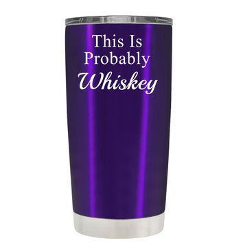 This is Probably Whiskey on Translucent Purple 20 oz Tumbler Cup