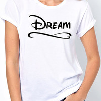 Dream T-Shirt - Stay positive and if you can dream it, be it.