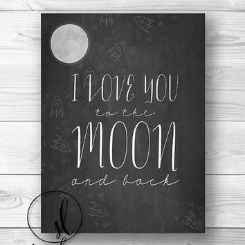 I LOVE you to the MOON and Back - Baby Shower Gift, Nursery Art, Baby Room Decor, Typographic Chalkboard Wall Art - Choose 8x10 or 11x14